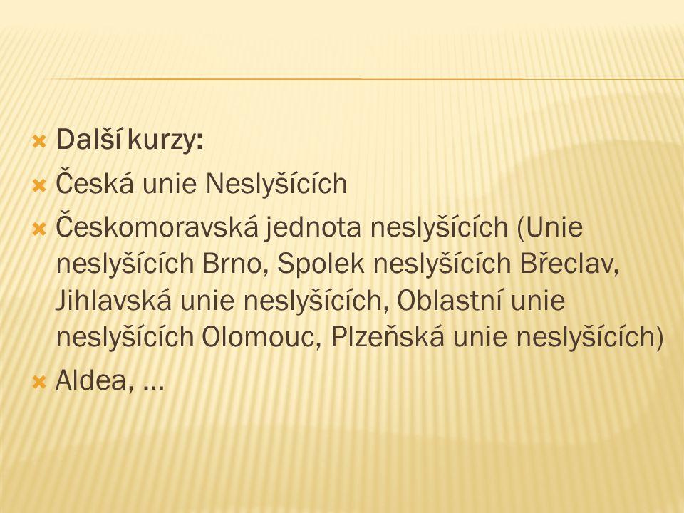  Další kurzy:  Česká unie Neslyšících  Českomoravská jednota neslyšících (Unie neslyšících Brno, Spolek neslyšících Břeclav, Jihlavská unie neslyší