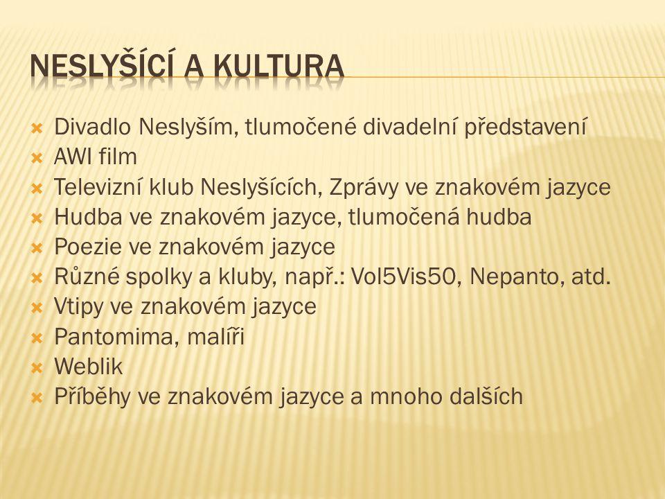  Divadlo Neslyším, tlumočené divadelní představení  AWI film  Televizní klub Neslyšících, Zprávy ve znakovém jazyce  Hudba ve znakovém jazyce, tlu