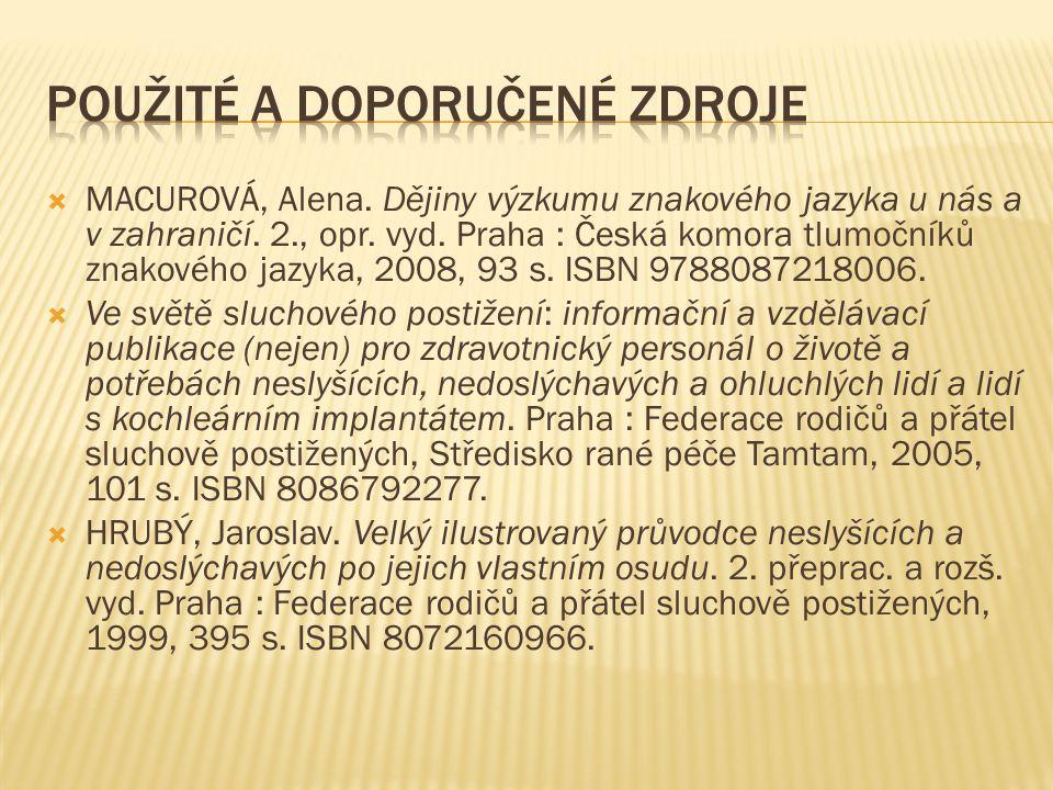  MACUROVÁ, Alena. Dějiny výzkumu znakového jazyka u nás a v zahraničí. 2., opr. vyd. Praha : Česká komora tlumočníků znakového jazyka, 2008, 93 s. IS