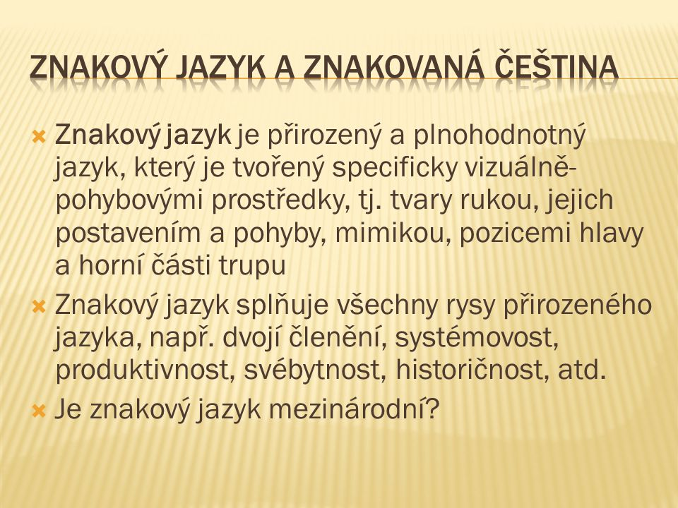  MACUROVÁ, Alena.Dějiny výzkumu znakového jazyka u nás a v zahraničí.