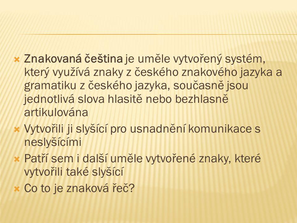  Znakovaná čeština je uměle vytvořený systém, který využívá znaky z českého znakového jazyka a gramatiku z českého jazyka, současně jsou jednotlivá s