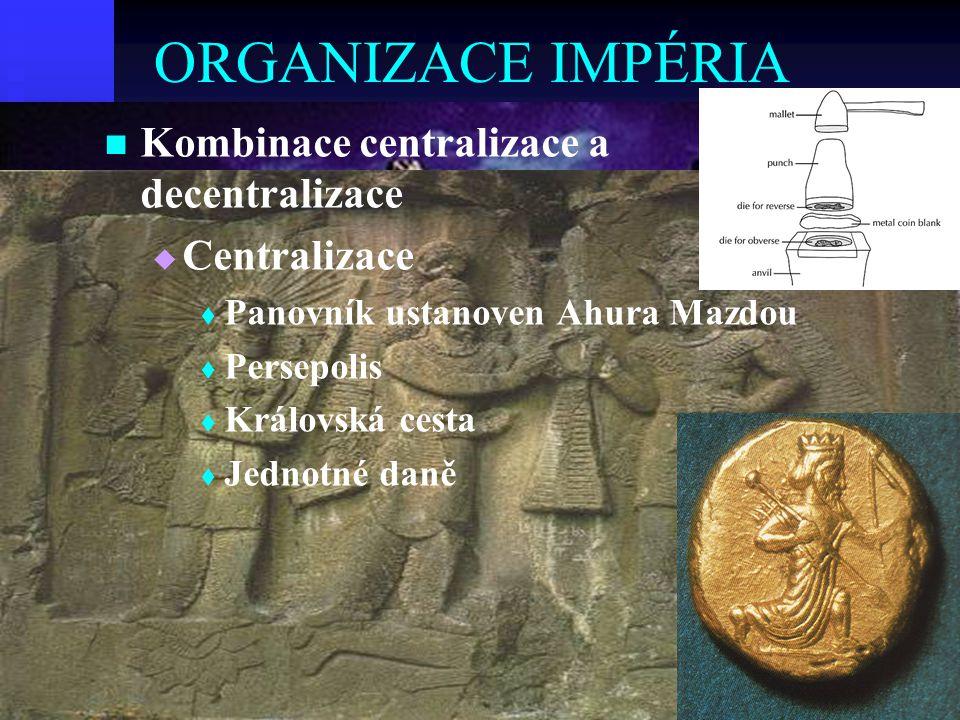 ORGANIZACE IMPÉRIA   Kombinace centralizace a decentralizace   Centralizace   Panovník ustanoven Ahura Mazdou   Persepolis   Královská cesta