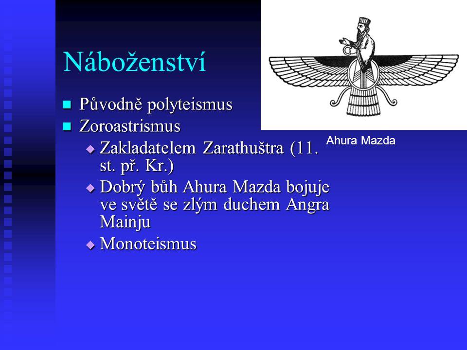 Náboženství  Původně polyteismus  Zoroastrismus  Zakladatelem Zarathuštra (11. st. př. Kr.)  Dobrý bůh Ahura Mazda bojuje ve světě se zlým duchem