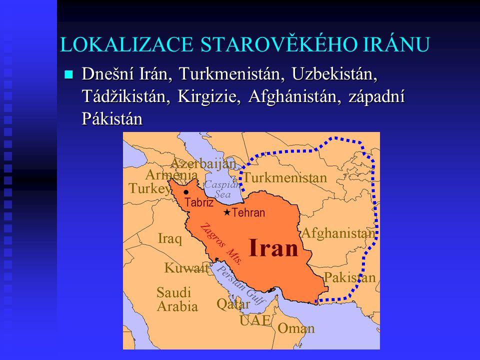 LOKALIZACE STAROVĚKÉHO IRÁNU  Dnešní Irán, Turkmenistán, Uzbekistán, Tádžikistán, Kirgizie, Afghánistán, západní Pákistán