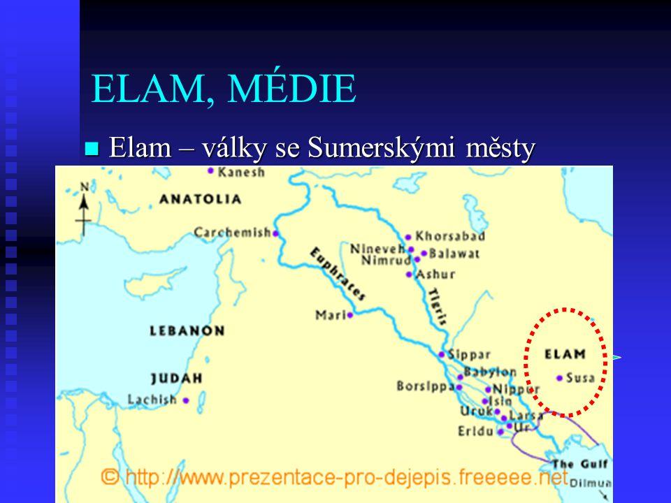 ELAM, MÉDIE  Elam – války se Sumerskými městy  Médové – patří k árijcům, dobyli Novobabylónskou říši 30002000 1 1000 612 539 331 Peršané Médové Elam