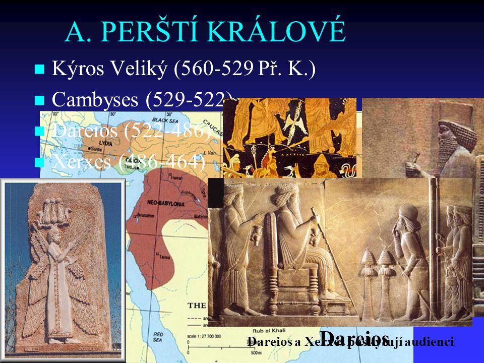 A. PERŠTÍ KRÁLOVÉ   Kýros Veliký (560-529 Př. K.)   Cambyses (529-522)   Dareios (522-486)   Xerxes (486-464) Dareios a Xerxés poskytují audie