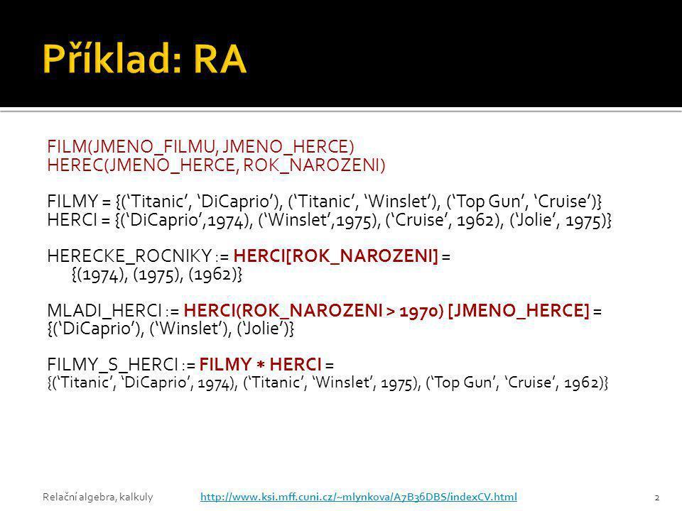 Relační algebra, kalkulyhttp://www.ksi.mff.cuni.cz/~mlynkova/A7B36DBS/indexCV.html3 FILM(JMENO_FILMU, JMENO_HERCE) HEREC(JMENO_HERCE, ROK_NAROZENI) Ve kterých filmech hráli všichni herci.