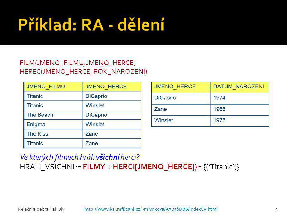 Relační algebra, kalkulyhttp://www.ksi.mff.cuni.cz/~mlynkova/A7B36DBS/indexCV.html3 FILM(JMENO_FILMU, JMENO_HERCE) HEREC(JMENO_HERCE, ROK_NAROZENI) Ve