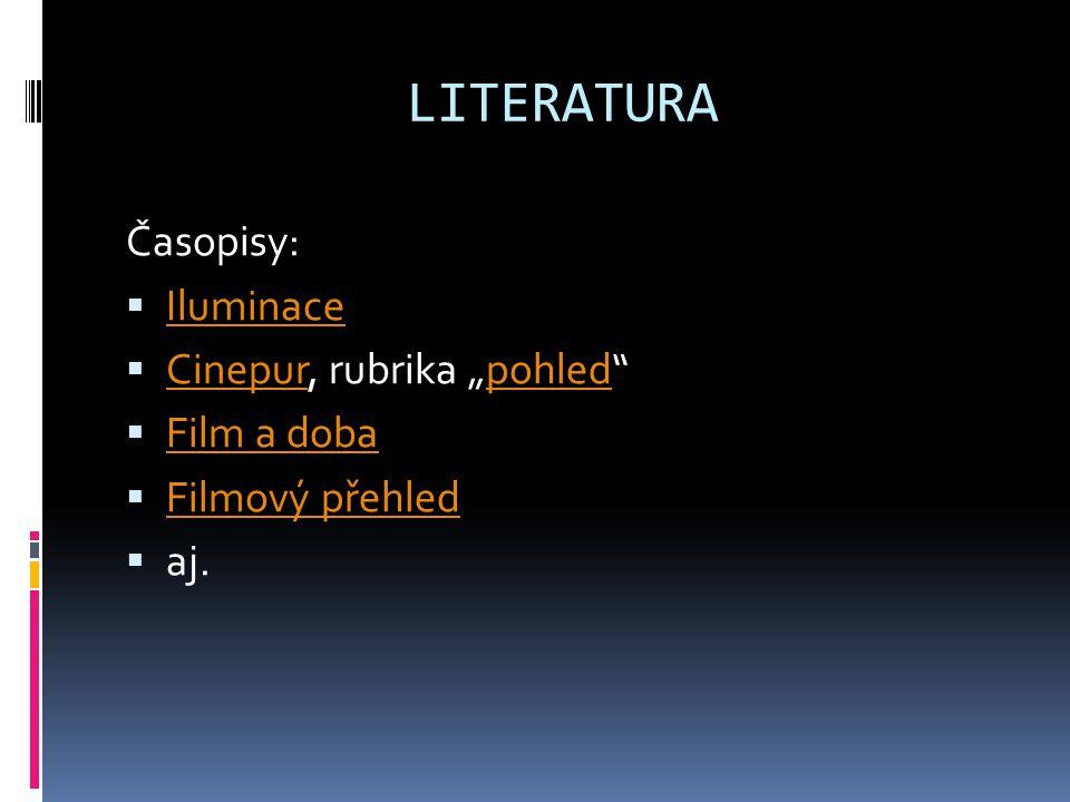 """LITERATURA Časopisy:  Iluminace Iluminace  Cinepur, rubrika """"pohled Cinepurpohled  Film a doba Film a doba  Filmový přehled Filmový přehled  aj."""