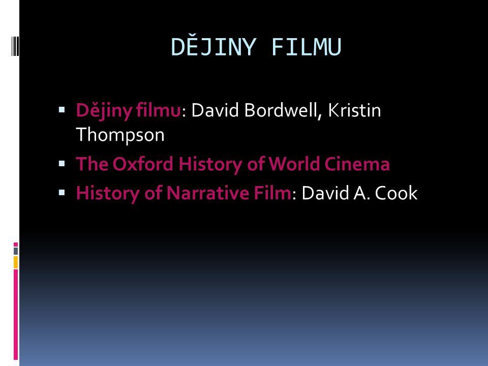 DĚJINY FILMU  Dějiny filmu: David Bordwell, Kristin Thompson  The Oxford History of World Cinema  History of Narrative Film: David A.