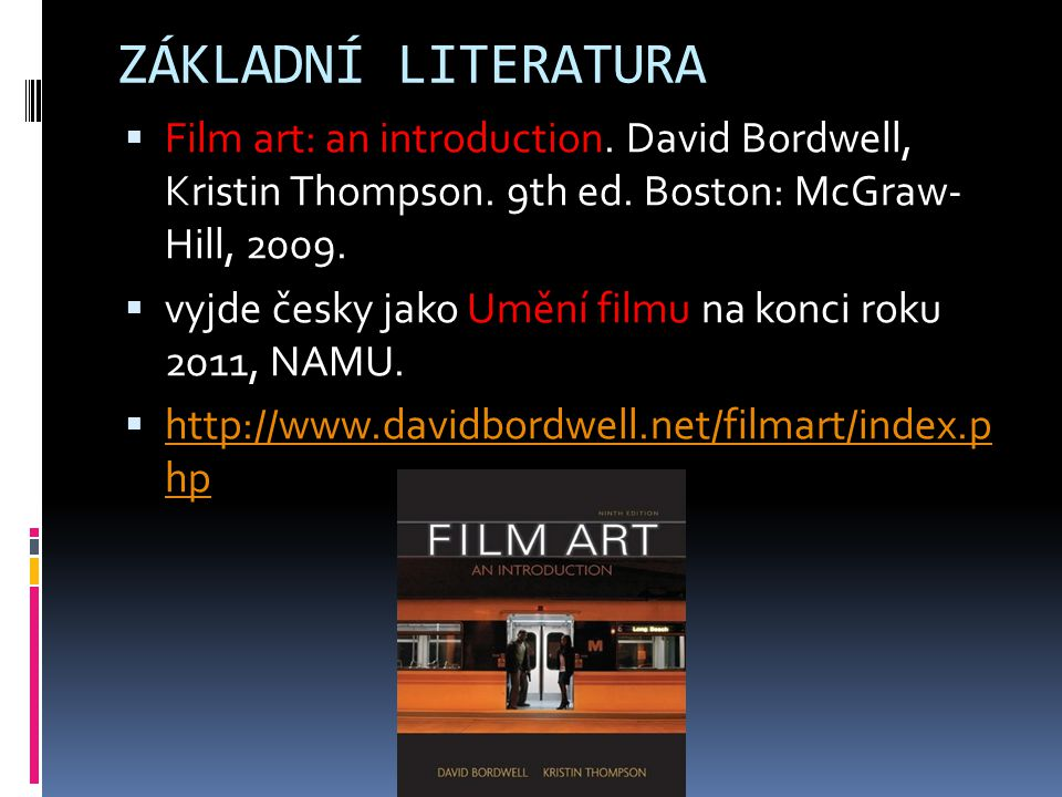 ZÁKLADNÍ LITERATURA  Film art: an introduction.David Bordwell, Kristin Thompson.