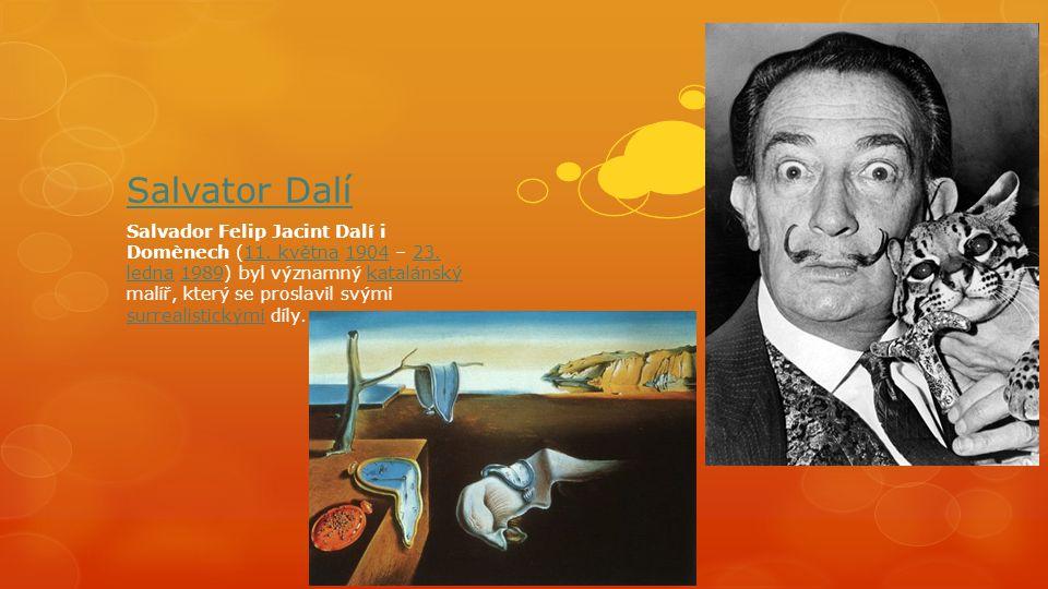 Salvator Dalí Salvador Felip Jacint Dalí i Domènech (11. května 1904 – 23. ledna 1989) byl významný katalánský malíř, který se proslavil svými surreal