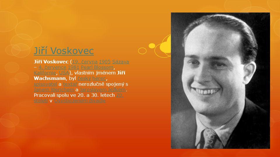 Jiří Voskovec Jiří Voskovec (19.června 1905 Sázava – 4.