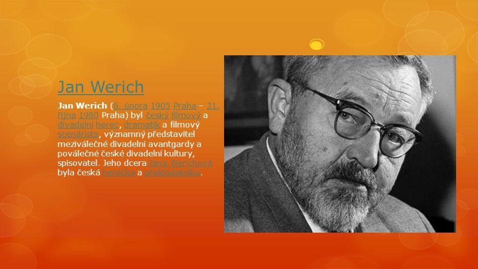 Jan Werich Jan Werich (6. února 1905 Praha – 31. října 1980 Praha) byl český filmový a divadelní herec, dramatik a filmový scenárista, významný předst