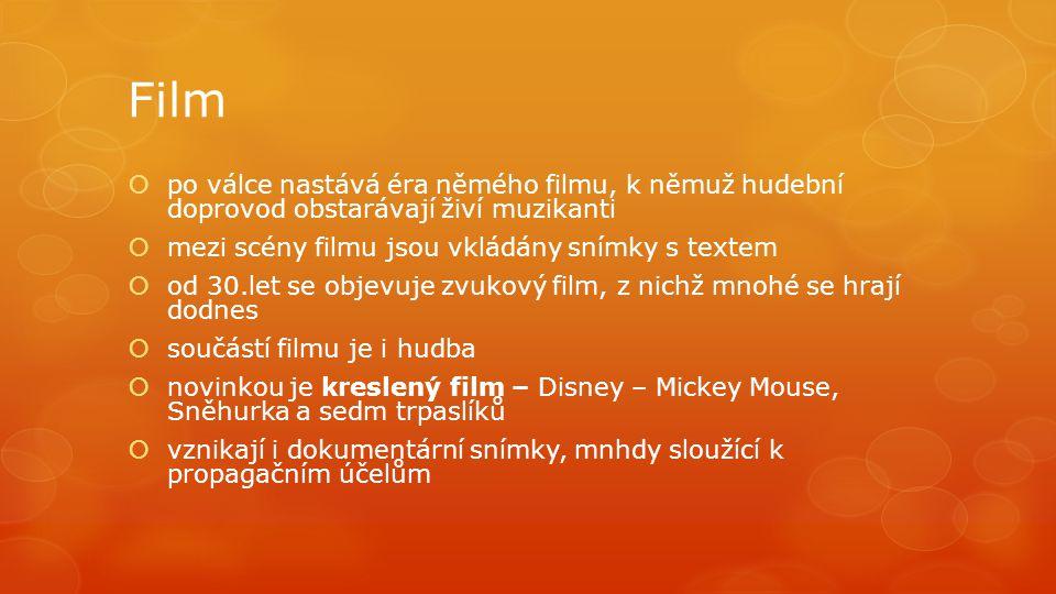 Film  po válce nastává éra němého filmu, k němuž hudební doprovod obstarávají živí muzikanti  mezi scény filmu jsou vkládány snímky s textem  od 30.let se objevuje zvukový film, z nichž mnohé se hrají dodnes  součástí filmu je i hudba  novinkou je kreslený film – Disney – Mickey Mouse, Sněhurka a sedm trpaslíků  vznikají i dokumentární snímky, mnhdy sloužící k propagačním účelům
