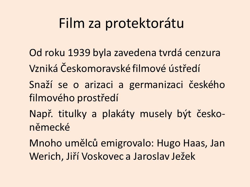 Film za protektorátu Od roku 1939 byla zavedena tvrdá cenzura Vzniká Českomoravské filmové ústředí Snaží se o arizaci a germanizaci českého filmového prostředí Např.