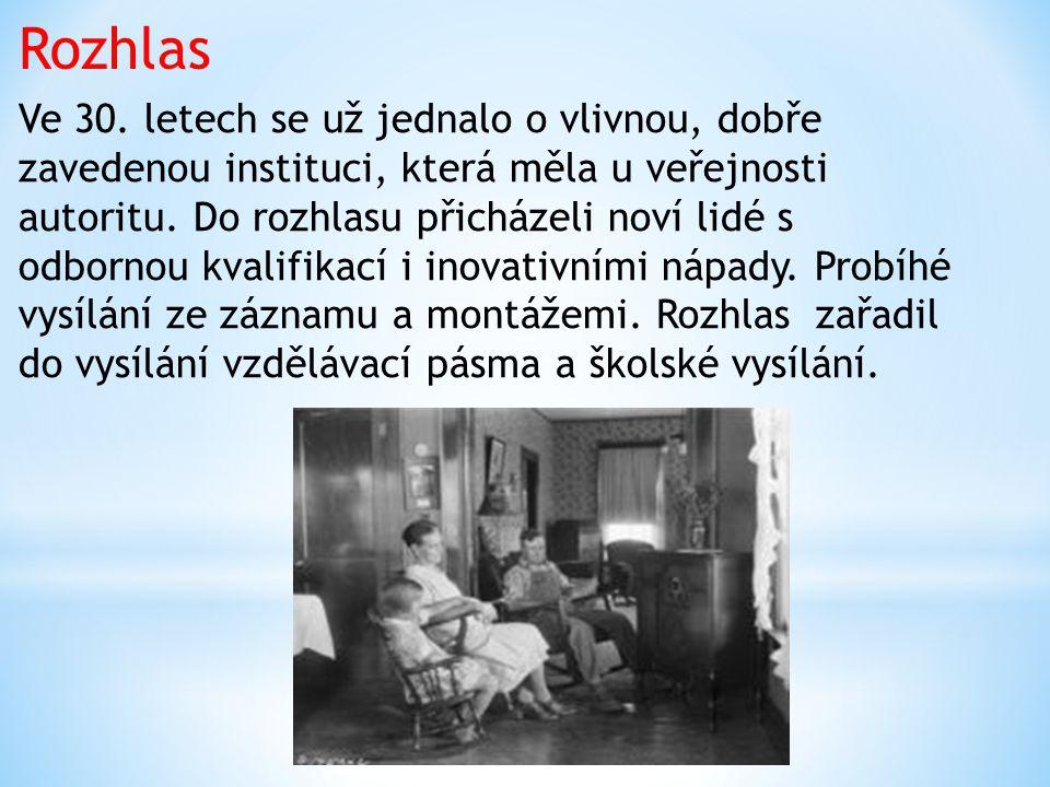 Rozhlas Ve 30. letech se už jednalo o vlivnou, dobře zavedenou instituci, která měla u veřejnosti autoritu. Do rozhlasu přicházeli noví lidé s odborno