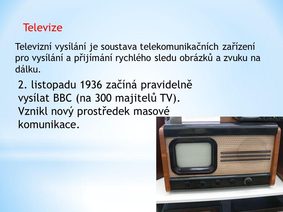 Televize Televizní vysílání je soustava telekomunikačních zařízení pro vysílání a přijímání rychlého sledu obrázků a zvuku na dálku. 2. listopadu 1936