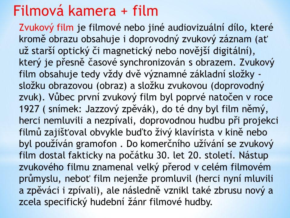 Filmová kamera + film Zvukový film je filmové nebo jiné audiovizuální dílo, které kromě obrazu obsahuje i doprovodný zvukový záznam (ať už starší opti