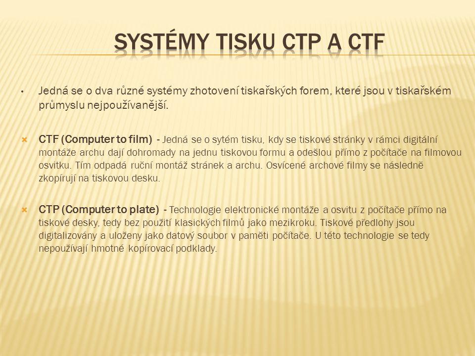 • Jedná se o dva různé systémy zhotovení tiskařských forem, které jsou v tiskařském průmyslu nejpoužívanější.  CTF (Computer to film) - Jedná se o sy