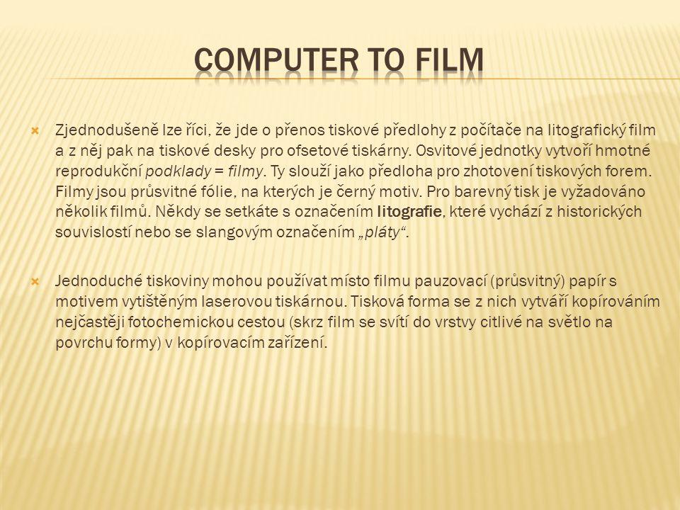  Zjednodušeně lze říci, že jde o přenos tiskové předlohy z počítače na litografický film a z něj pak na tiskové desky pro ofsetové tiskárny. Osvitové