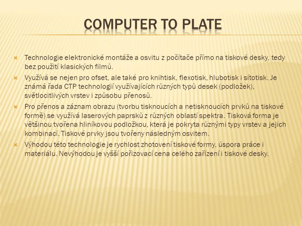  Technologie elektronické montáže a osvitu z počítače přímo na tiskové desky, tedy bez použití klasických filmů.  Využívá se nejen pro ofset, ale ta