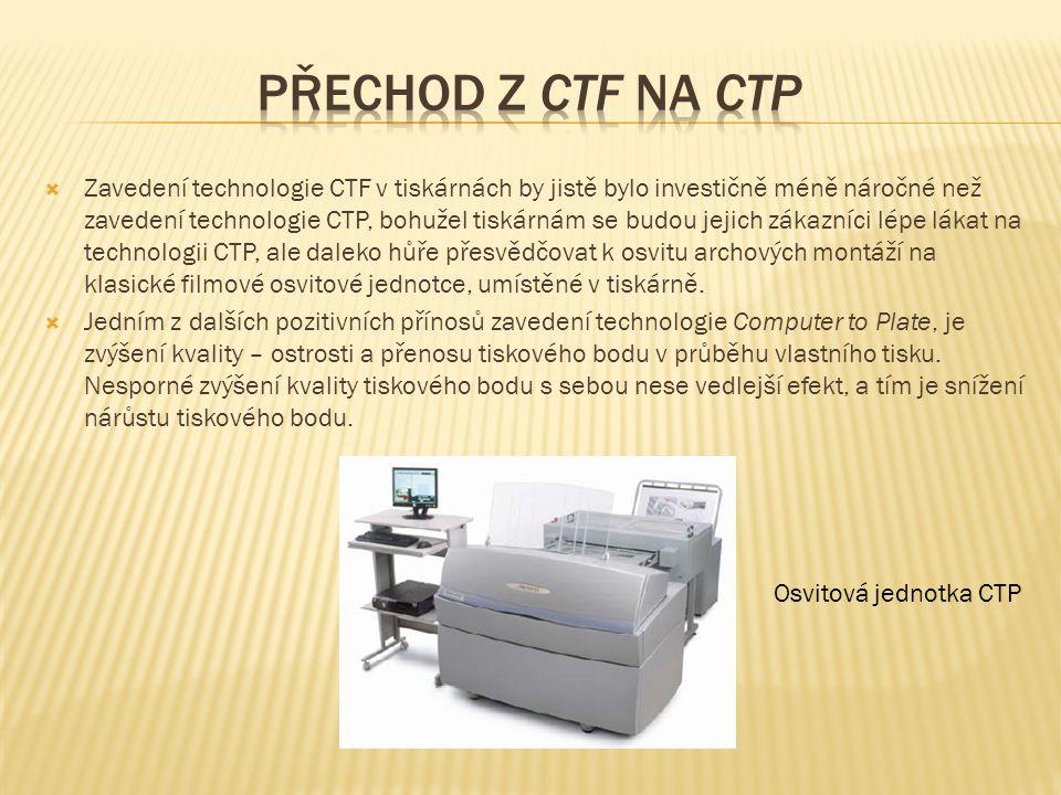  Zavedení technologie CTF v tiskárnách by jistě bylo investičně méně náročné než zavedení technologie CTP, bohužel tiskárnám se budou jejich zákazníc