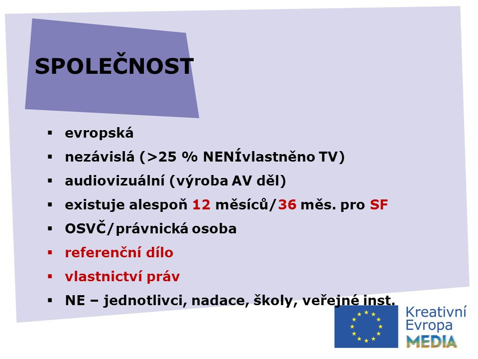  evropská  nezávislá (>25 % NENÍvlastněno TV)  audiovizuální (výroba AV děl)  existuje alespoň 12 měsíců/36 měs.