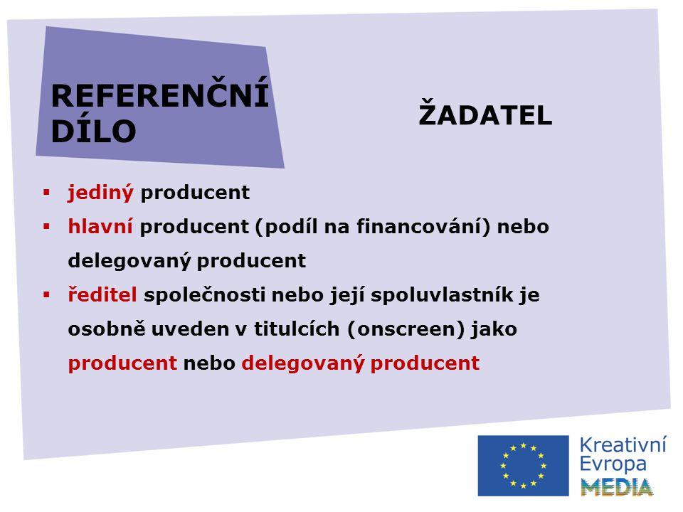  jediný producent  hlavní producent (podíl na financování) nebo delegovaný producent  ředitel společnosti nebo její spoluvlastník je osobně uveden v titulcích (onscreen) jako producent nebo delegovaný producent REFERENČNÍ DÍLO ŽADATEL
