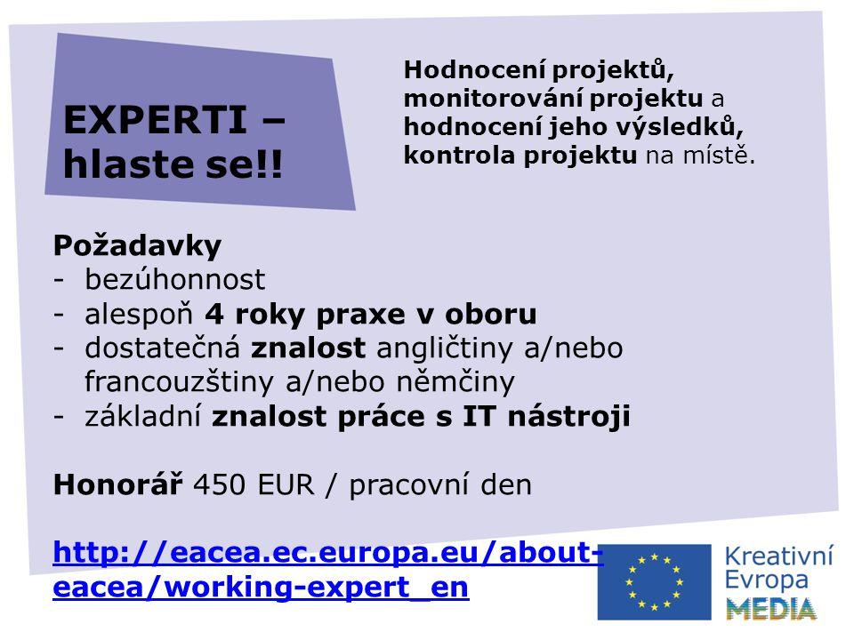 Požadavky -bezúhonnost -alespoň 4 roky praxe v oboru -dostatečná znalost angličtiny a/nebo francouzštiny a/nebo němčiny -základní znalost práce s IT nástroji Honorář 450 EUR / pracovní den http://eacea.ec.europa.eu/about- eacea/working-expert_en EXPERTI – hlaste se!.