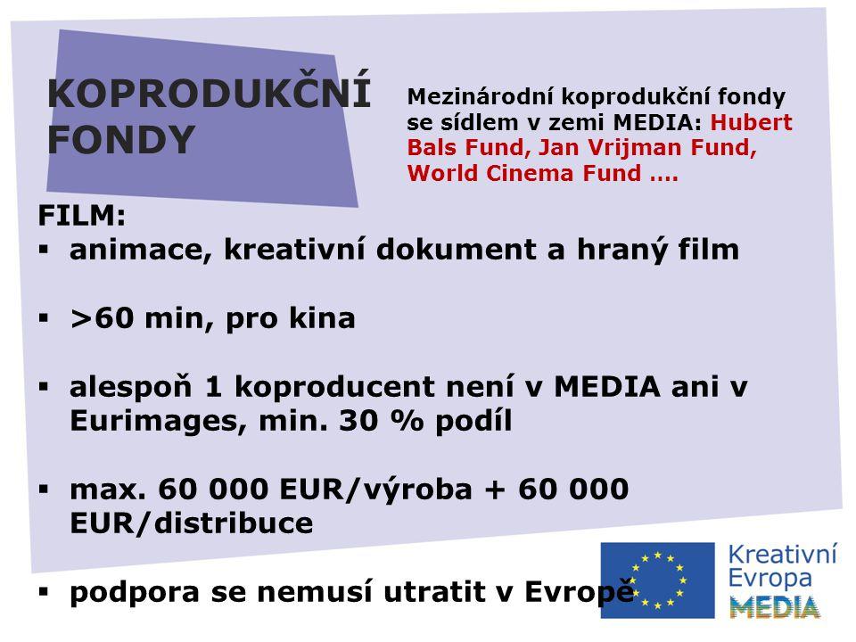 KOPRODUKČNÍ FONDY FILM:  animace, kreativní dokument a hraný film  >60 min, pro kina  alespoň 1 koproducent není v MEDIA ani v Eurimages, min.