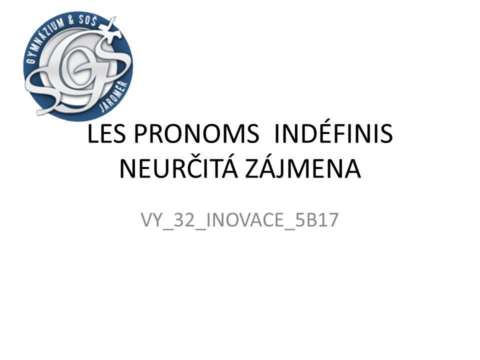 LES PRONOMS INDÉFINIS NEURČITÁ ZÁJMENA VY_32_INOVACE_5B17