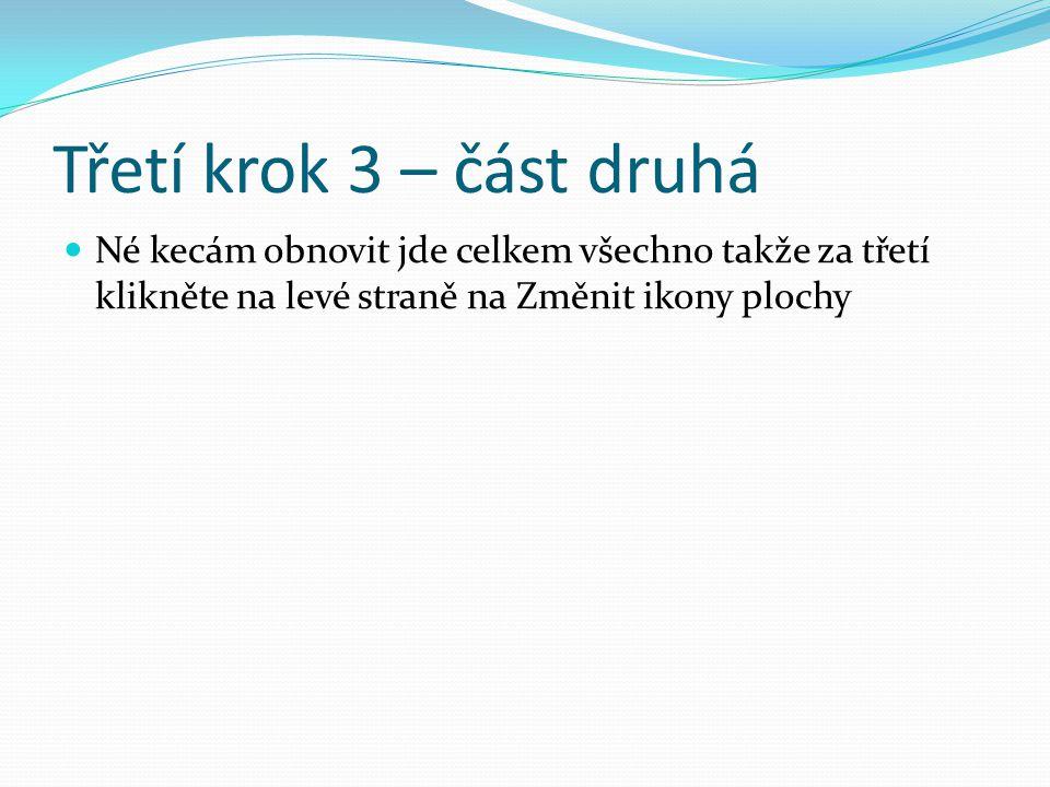 Třetí krok 3 – část druhá  Né kecám obnovit jde celkem všechno takže za třetí klikněte na levé straně na Změnit ikony plochy
