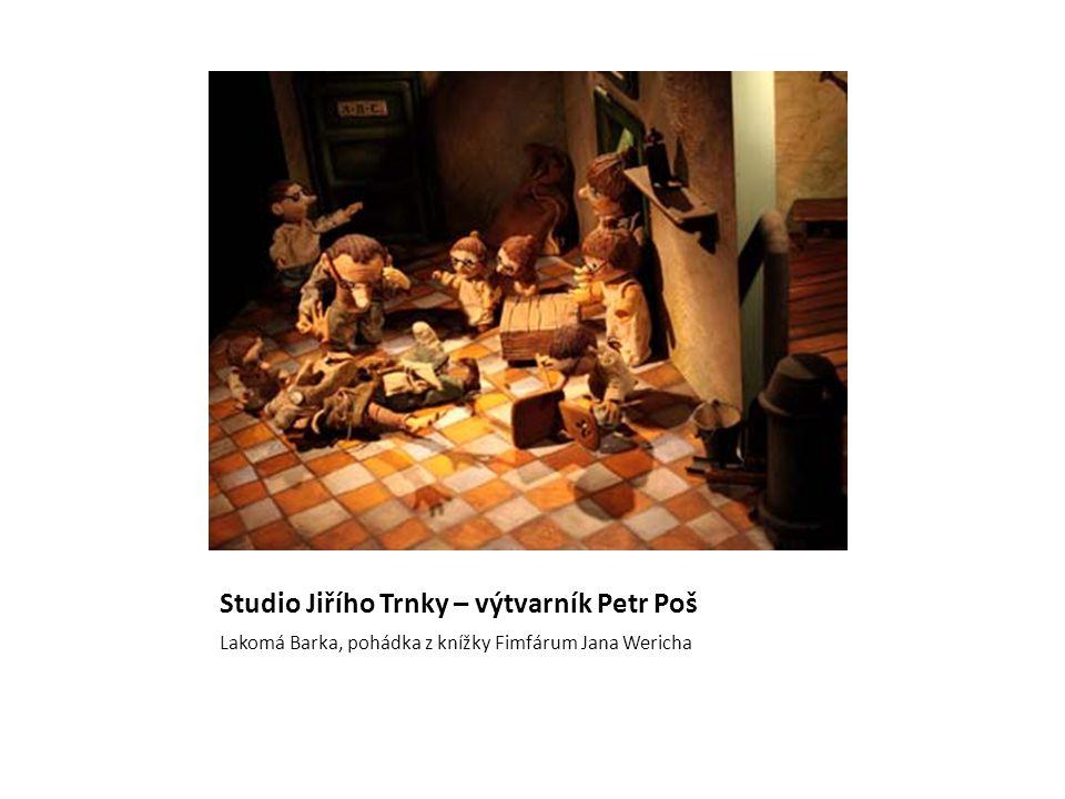 Studio Jiřího Trnky – výtvarník Petr Poš Lakomá Barka, pohádka z knížky Fimfárum Jana Wericha