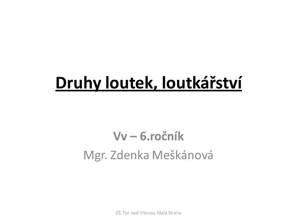 Druhy loutek, loutkářství Vv – 6.ročník Mgr. Zdenka Meškánová ZŠ, Týn nad Vltavou, Malá Strana