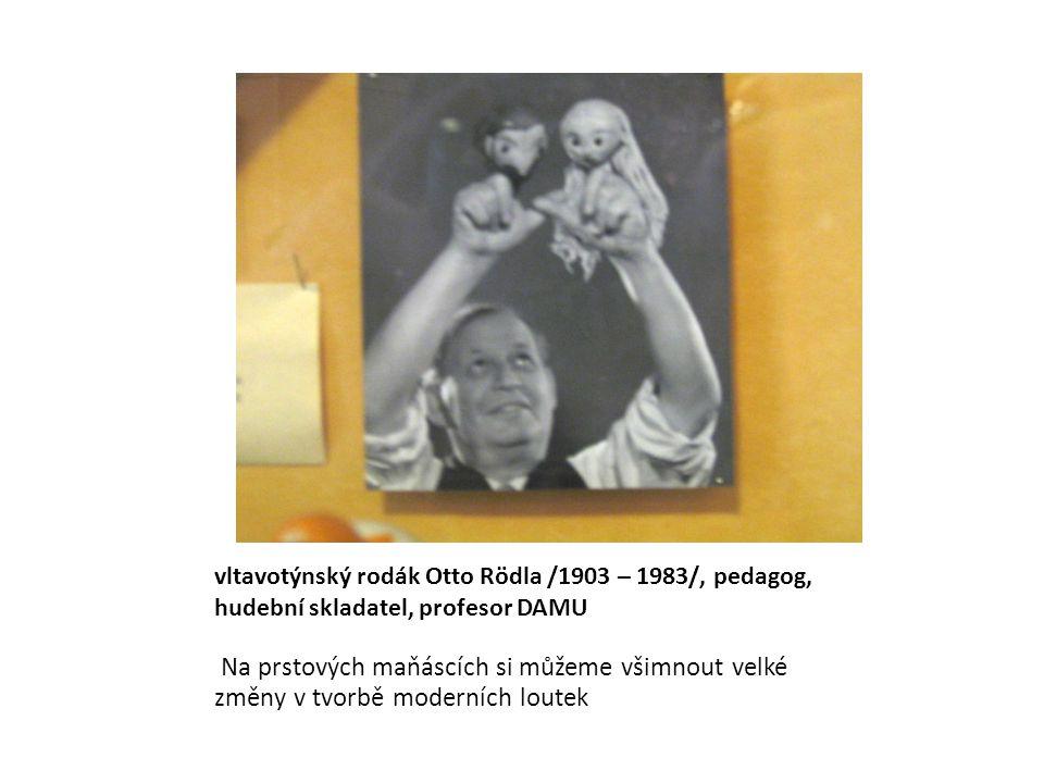 vltavotýnský rodák Otto Rödla /1903 – 1983/, pedagog, hudební skladatel, profesor DAMU Na prstových maňáscích si můžeme všimnout velké změny v tvorbě