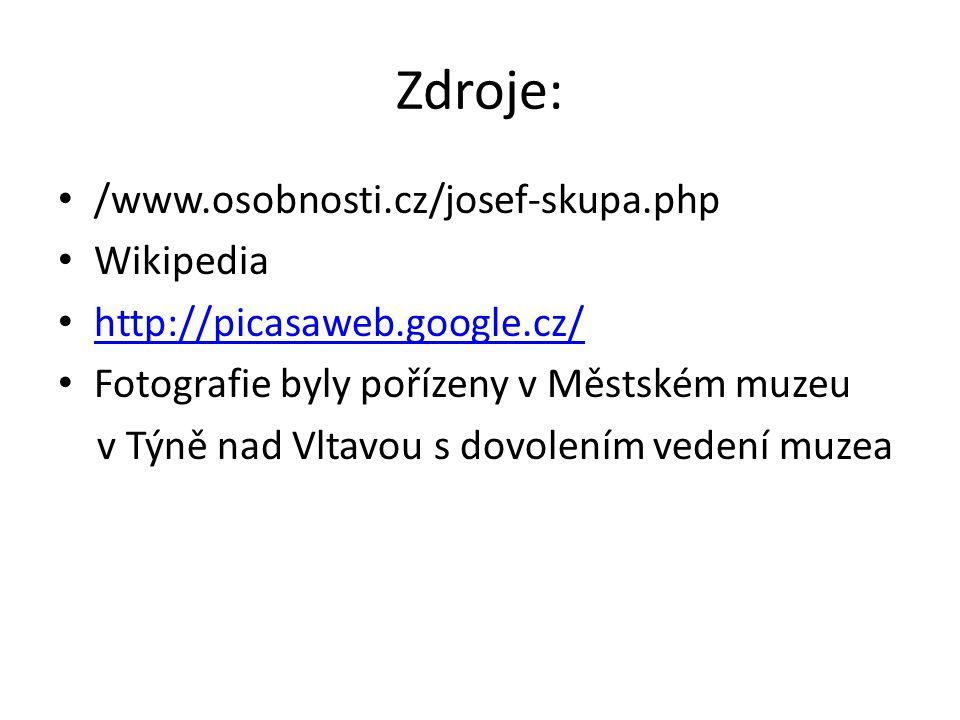 Zdroje: • /www.osobnosti.cz/josef-skupa.php • Wikipedia • http://picasaweb.google.cz/ http://picasaweb.google.cz/ • Fotografie byly pořízeny v Městské