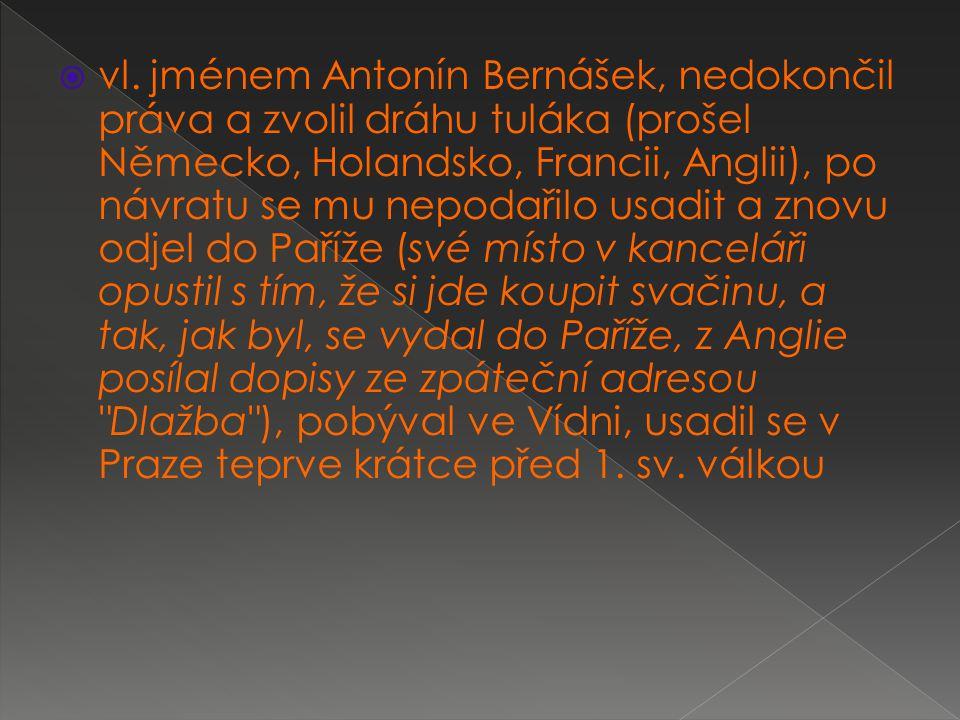  vl. jménem Antonín Bernášek, nedokončil práva a zvolil dráhu tuláka (prošel Německo, Holandsko, Francii, Anglii), po návratu se mu nepodařilo usadit