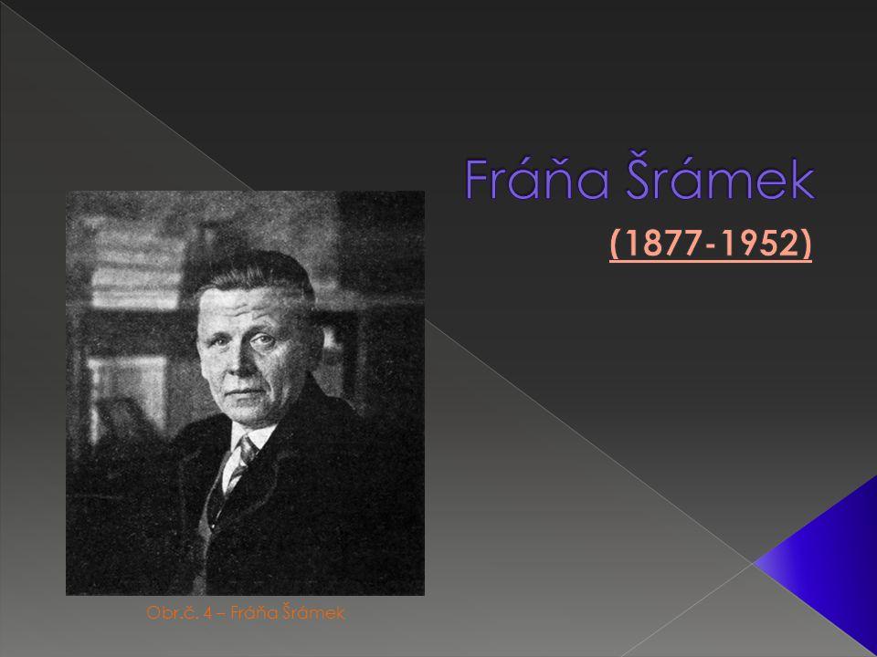 Obr.č. 4 – Fráňa Šrámek