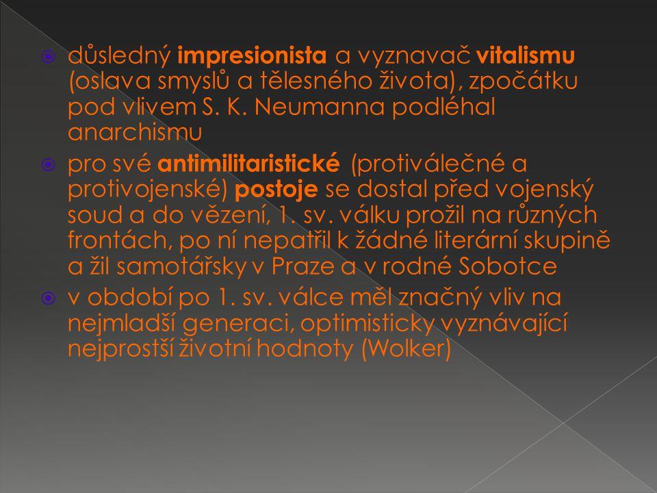  důsledný impresionista a vyznavač vitalismu (oslava smyslů a tělesného života), zpočátku pod vlivem S.