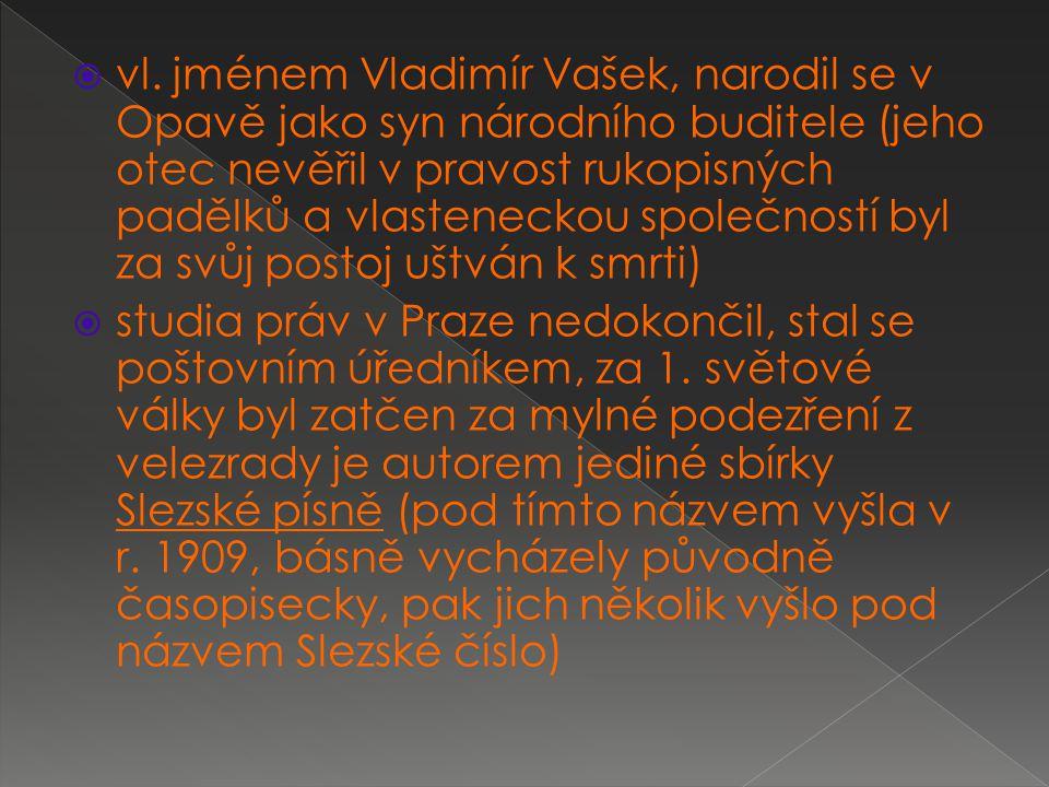  vl. jménem Vladimír Vašek, narodil se v Opavě jako syn národního buditele (jeho otec nevěřil v pravost rukopisných padělků a vlasteneckou společnost