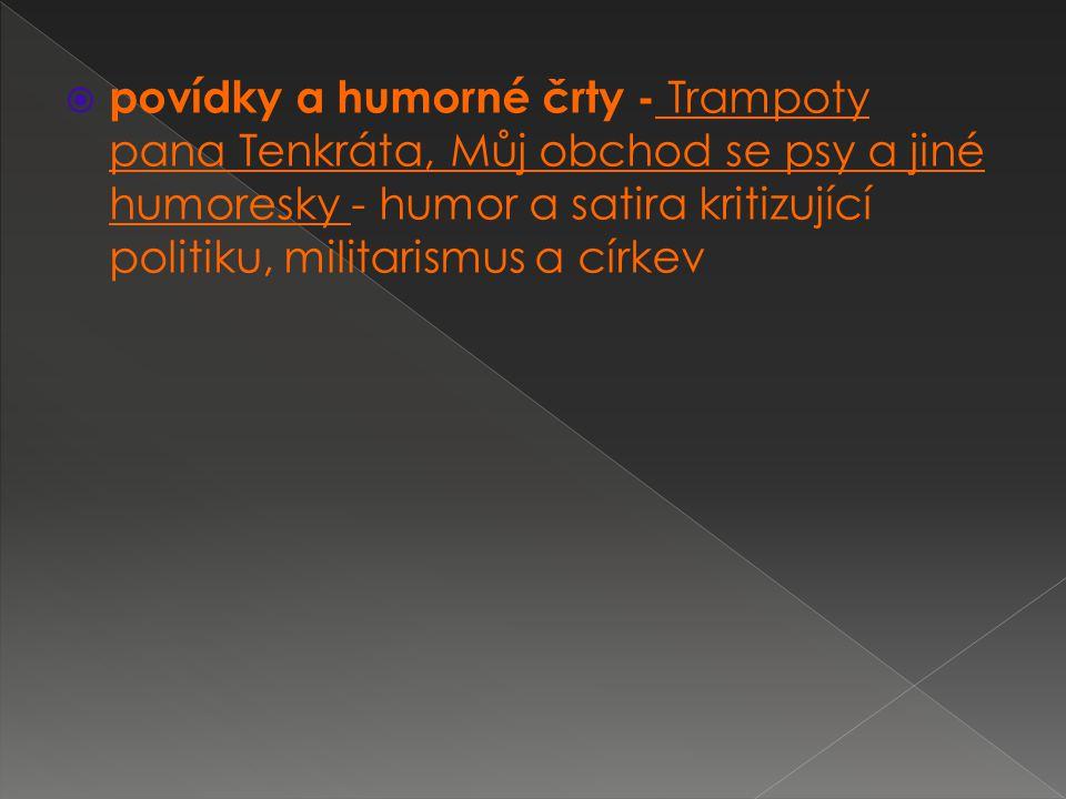  povídky a humorné črty - Trampoty pana Tenkráta, Můj obchod se psy a jiné humoresky - humor a satira kritizující politiku, militarismus a církev