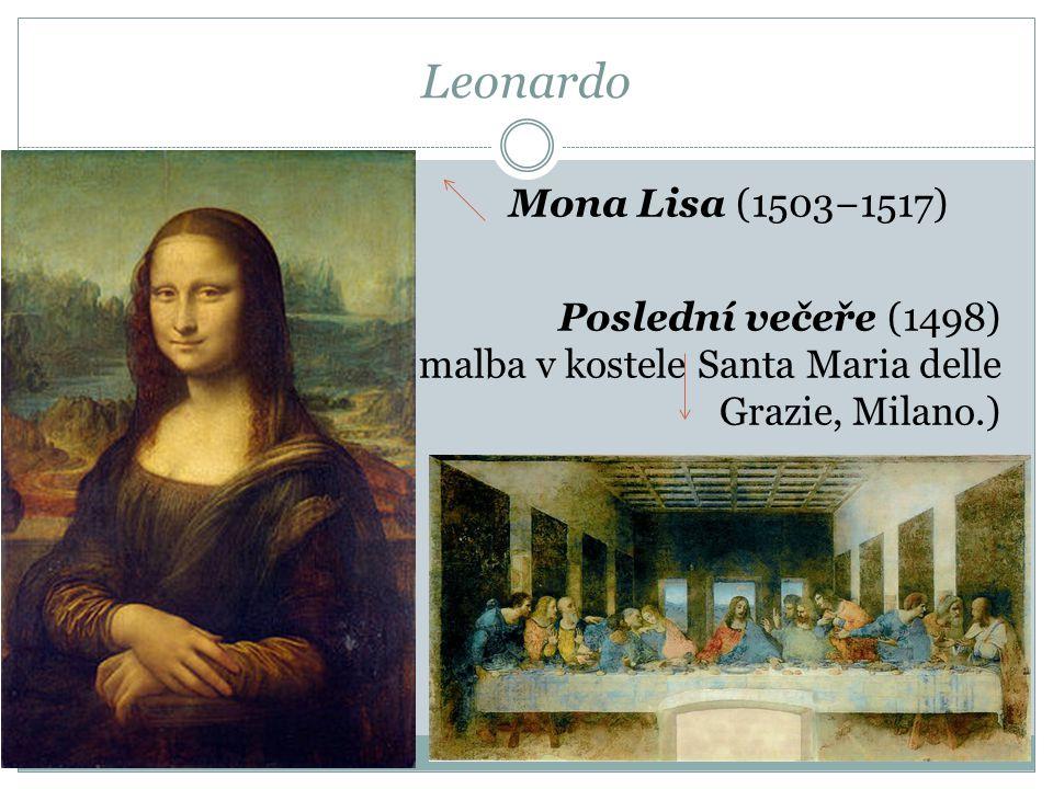 Leonardo Mona Lisa (1503−1517) Poslední večeře (1498) 1495, nástěnná malba v kostele Santa Maria delle Grazie, Milano.)