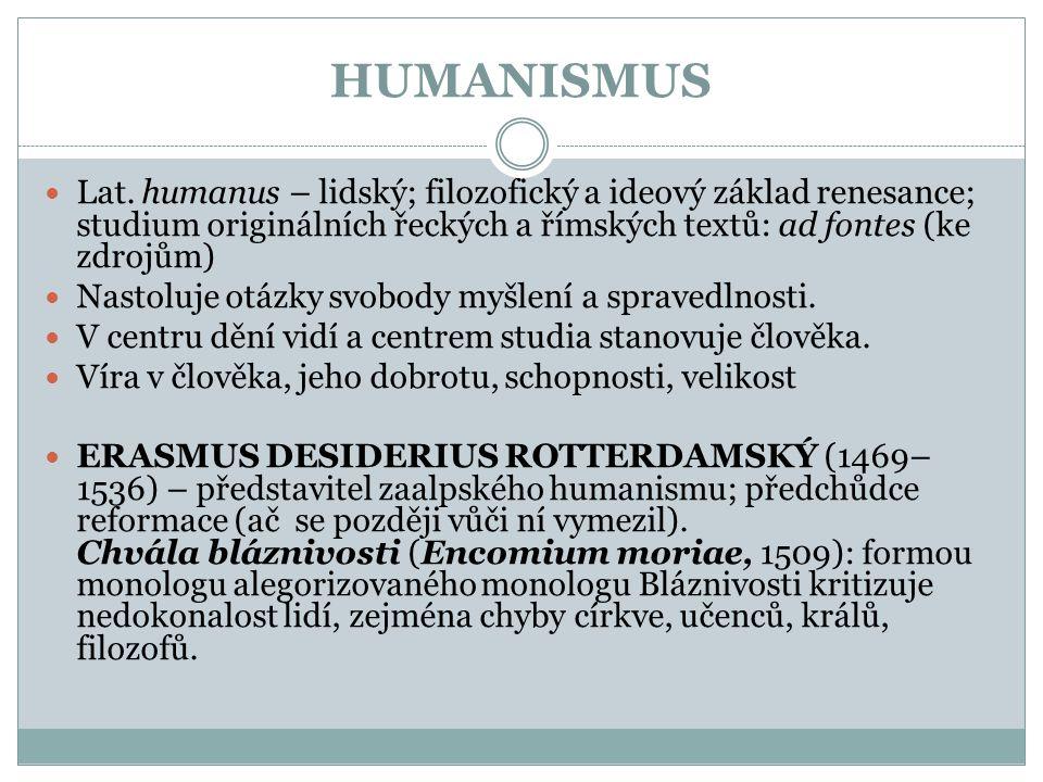 HUMANISMUS  Lat. humanus – lidský; filozofický a ideový základ renesance; studium originálních řeckých a římských textů: ad fontes (ke zdrojům)  Nas