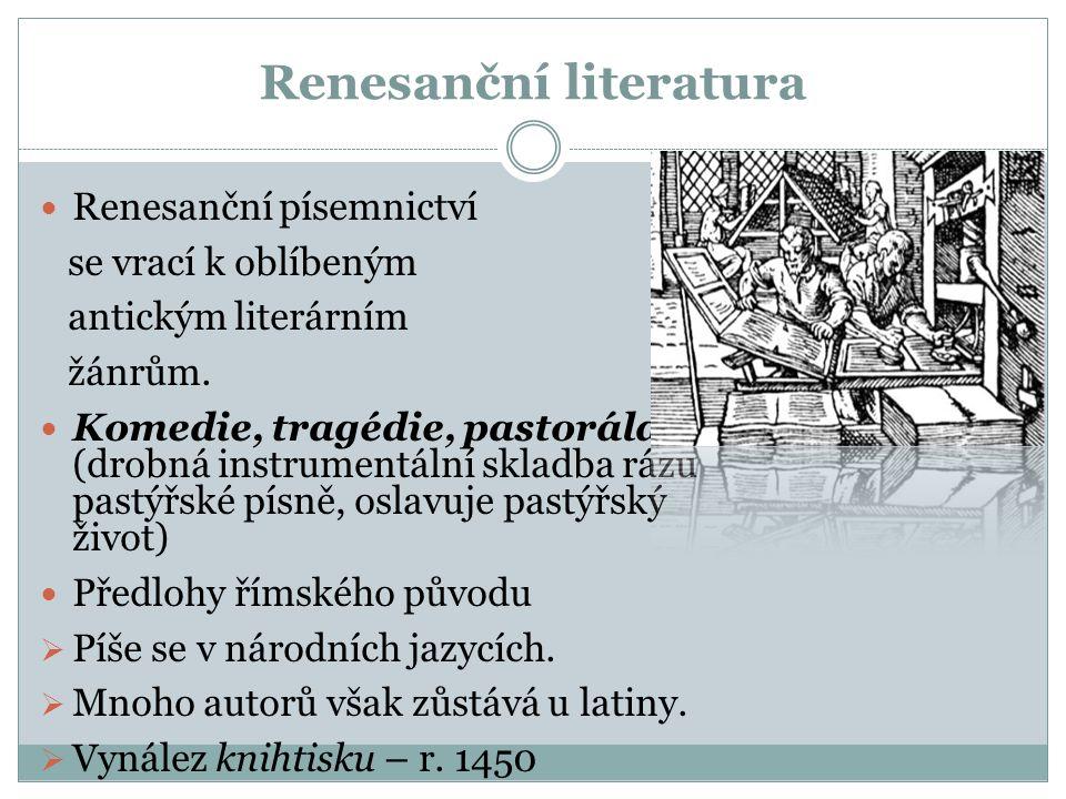 Renesanční literatura  Renesanční písemnictví se vrací k oblíbeným antickým literárním žánrům.  Komedie, tragédie, pastorála (drobná instrumentální