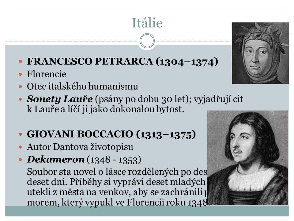 Itálie  FRANCESCO PETRARCA (1304–1374)  Florencie  Otec italského humanismu  Sonety Lauře (psány po dobu 30 let); vyjadřují cit k Lauře a líčí ji