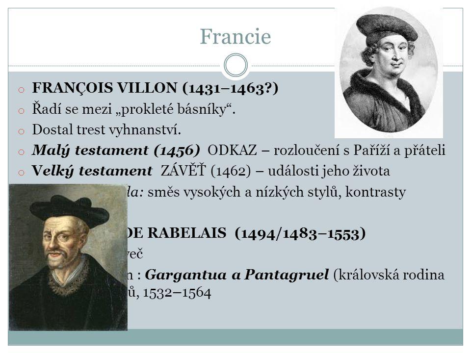 """Francie o FRANÇOIS VILLON (1431–1463?) o Řadí se mezi """"prokleté básníky"""". o Dostal trest vyhnanství. o Malý testament (1456) ODKAZ – rozloučení s Paří"""