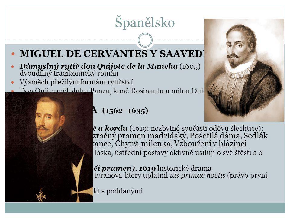 Španělsko  MIGUEL DE CERVANTES Y SAAVEDRA (1547–1616)  Důmyslný rytíř don Quijote de la Mancha (1605) dvoudílný tragikomický román  Výsměch přežilý