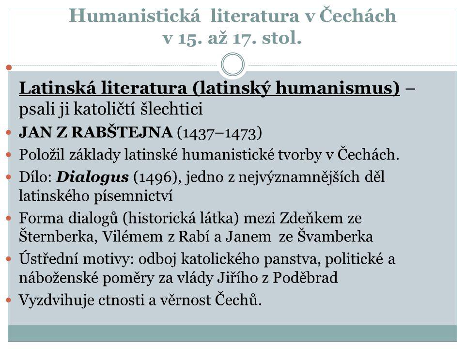 H umanistická literatura v Čechách v 15. až 17. stol.  Latinská literatura (latinský humanismus) – psali ji katoličtí šlechtici  JAN Z RABŠTEJNA (14