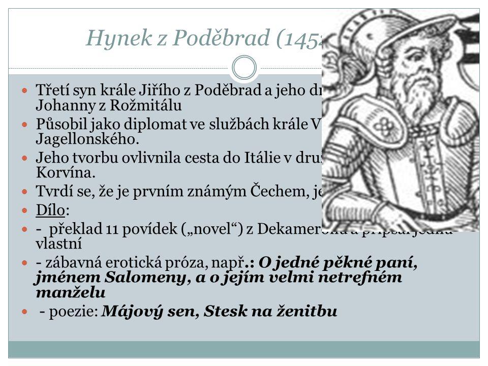Hynek z Poděbrad (1452–1492)  Třetí syn krále Jiřího z Poděbrad a jeho druhé manželky Johanny z Rožmitálu  Působil jako diplomat ve službách krále V